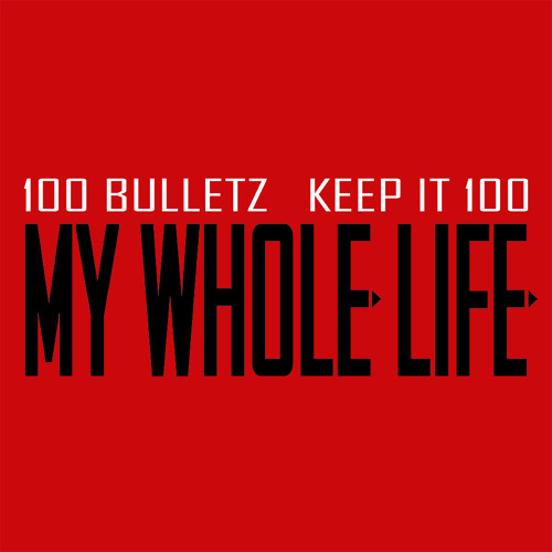 100 Bulletz - My Whole Life [Prod. by 100 Bulletz]