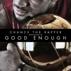Chance The Rapper - Good Enough