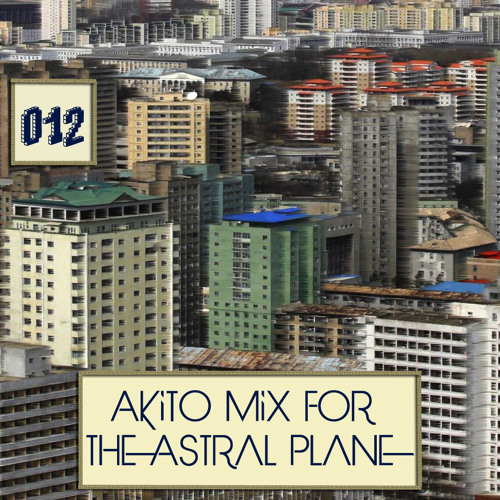 Akito Mix For The Astral Plane