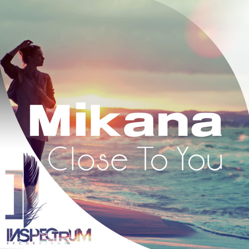 Mikana - Close To You (OUT NOW!) [Inspectrum Recordings]