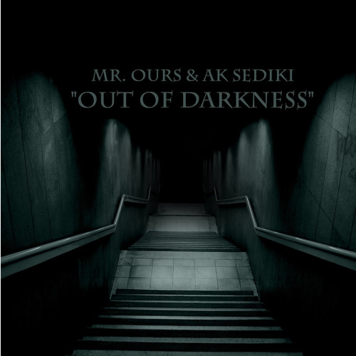 Mr. Ours & AK Sediki - Out of Darkness [FREE DOWNLOAD]