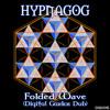 Hypnagog - Folded Wave (Digital Garden Dub)