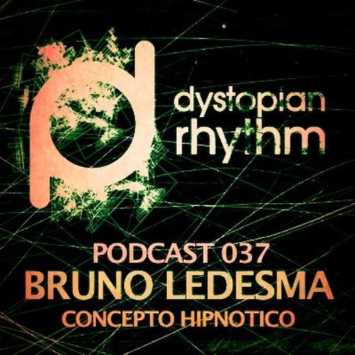 Dystopian Rhythm Podcast 037 - Bruno Ledesma