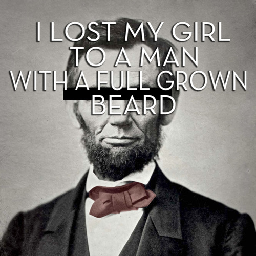 I Lost My Girl To A Man With A Full Grown Beard