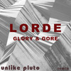 Lorde- Glory & Gore (Unlike Pluto remix)