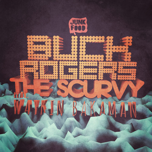 Buck Rogers - The Scurvy (feat Waykin Bakaman)FREE DL