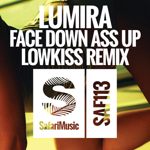 Lumira - Face Down Ass Up (LOWKISS Clean Remix)[Safari Music]