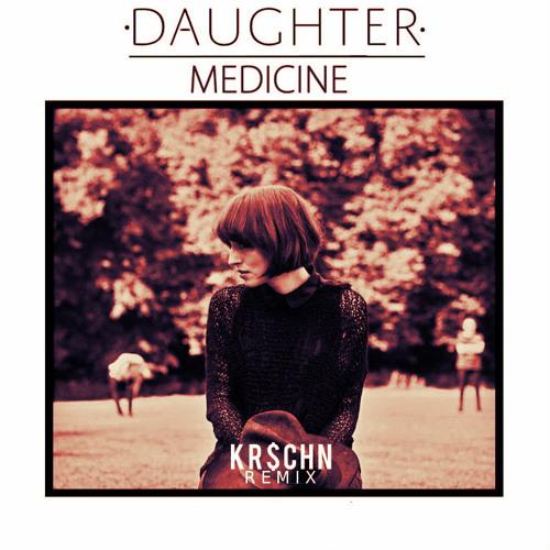 Daughter - Medicine [KR$CHN REMIX]