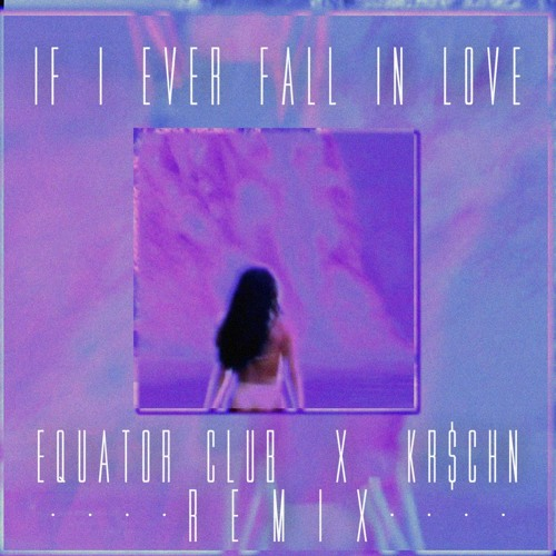 If I Ever Fall In Love (Equator Club X KR$CHN Remix)