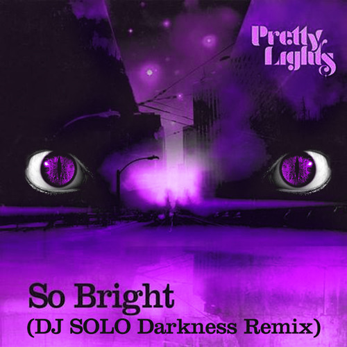 Pretty Lights - So Bright (DJ SOLO Darkness Remix)