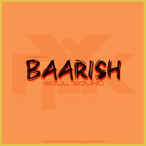 YAARIYAN - BAARISH (SOUL SOUND MIX) - DJ AYK