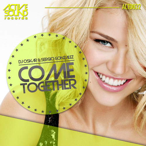 DJ OSKAR & SERGIO GONZALEZ - COME TOGETHER #ACTD032 [PREVIEW] ::NOW AVAILABLE!!::