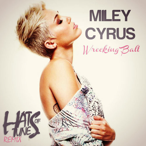 Miley Cyrus - Wrecking Ball (Hats Off Tunes Remix)