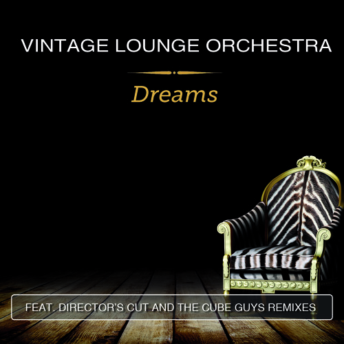Vintage Lounge Orchestra – Dreams (The Cube Guys Remix) [out now on Beatport]