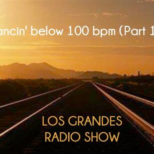 Dancin' below 100 bpm (Part 14): Los Grandes Radio Show