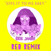 Rick James - Give It To Me Baby (Red Remix)