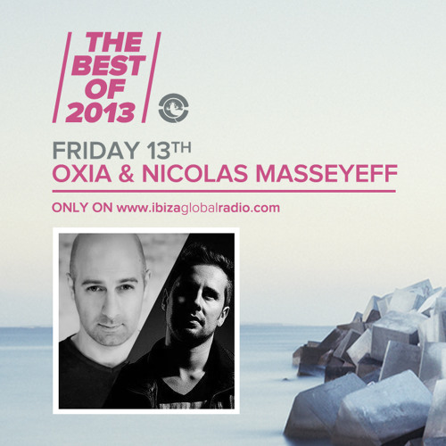 Oxia & Nicolas Masseyeff - The Best Of 2013 on Ibiza Global Radio