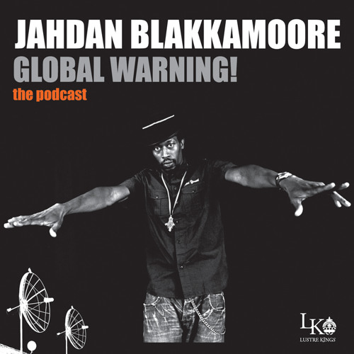 Jahdan Blakkamoore Global Warning! PODCAST