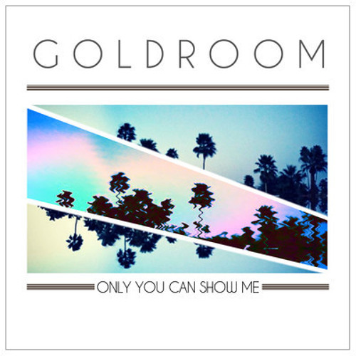 Goldroom & Mereki Beach- Only You Can Show Me(The Knocks Remix)[Jesse Slayter Bootleg]