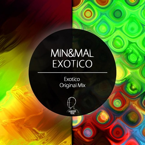 Min&Mal - Exotico (Original Mix) [Handmade Music]