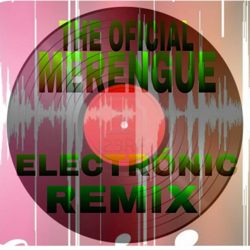 "The Oficial""""Merengue""""""Electronic""""Remix"""""