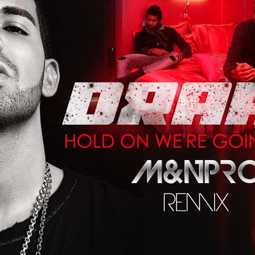 Drake - Hold On We're Going Home (M&N PRO REMIX)[2014]