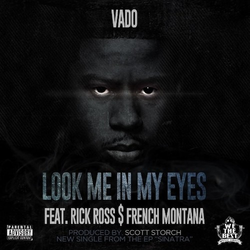 Vado Feat. Rick Ross & French Montana - Look Me In My Eyes (Prod. By Scott Storch)
