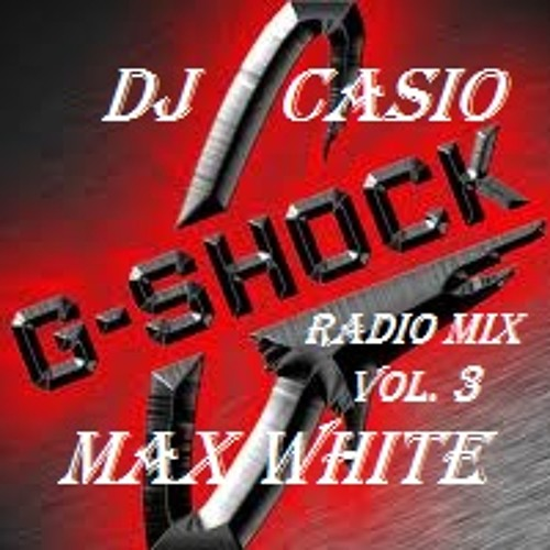 G-Shock Radio Mix Vol. 3 DJ Casio Feat Max White
