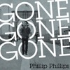 Gone Gone Gone - phillip Phillip