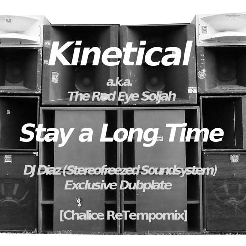 Kinetical - Stay a Long Time (DJ Diaz Dubplate)[Chalice ReTempomix]