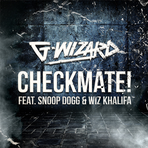 G-Wizard Feat. Wiz Khalifa and Snoop Dogg - Checkmate (Radio Edit)