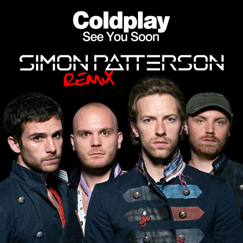 Coldplay - See You Soon (Simon Patterson Remix)