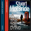 A Song For The Dying, by Stuart MacBride, read by Ian Hanmore