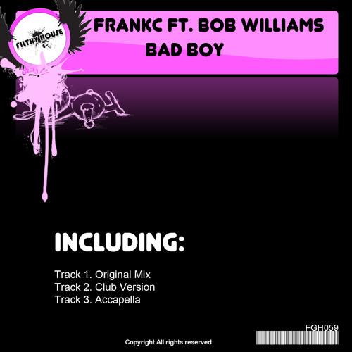 FGH059 - A - FrankC Feat Bob Williams- Bad Boy CLIPS