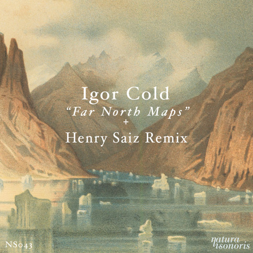 "Igor Cold ""Far North Maps"" (Henry Saiz ""Far South Maps"" Remix)"