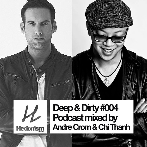 Hedonism Deep & Dirty #004 - mixed by Andre Crom & Chi Thanh