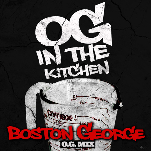 Boston George - OG In The Kitchen O.G. Mix