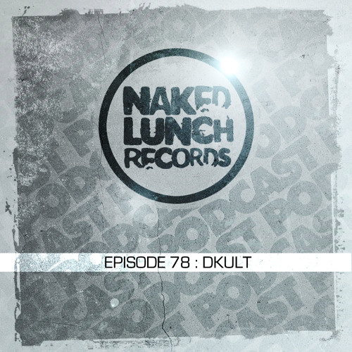 Naked Lunch PODCAST #078 - DKULT