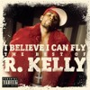 R.Kelly - I believe i can fly