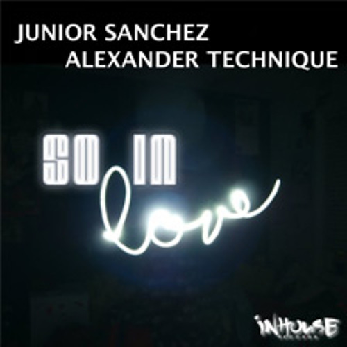 Junior Sanchez & Alexander Technique 'So In Love' (Edit)