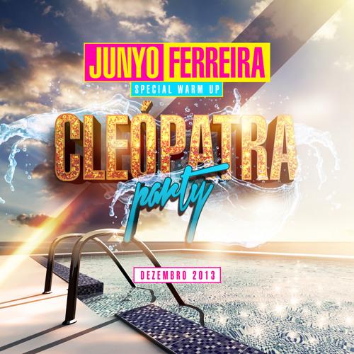 JUNYO FERREIRA - CLEOPATRA PARTY #PODCAST Dec 2k13
