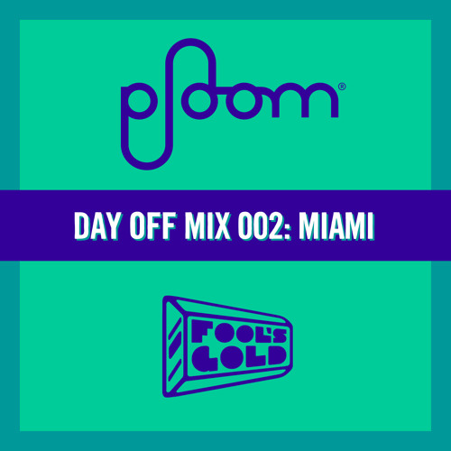 Ploom Mix 002: Fool's Gold Day Off Miami