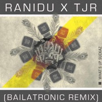 Ranidu X TJR- What Up Suckaz (Bailatronic Remix)