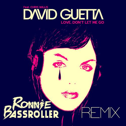 David Guetta Feat. Chris Willis - Love, Don't Let Me Go (RONNIE BASSROLLER REMIX)