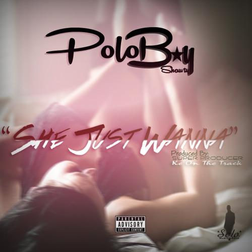 Polo Boy Shawty - She Just Wanna [Prod. By Ke On The Track]