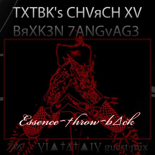 TXTBK's CHVяCH XV BяXK3N 7ANGvAG3 Radio #146 ''Essence~†hrow~b∆ck''   _________   ƔI▲†∆†▲IƔ GuestMix