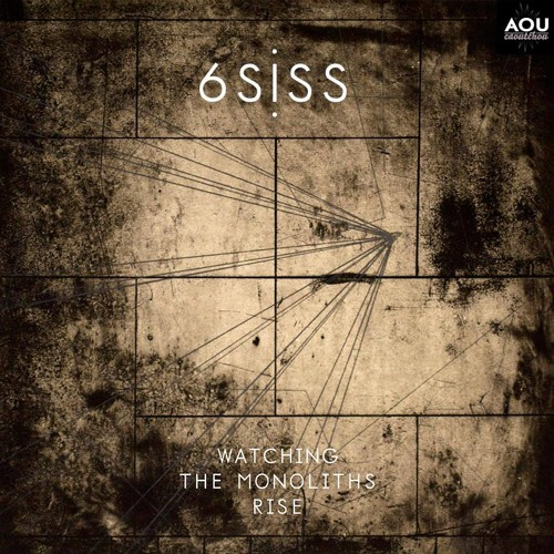 6SISS - Watching The Monoliths Rise [AOU014] TEASER