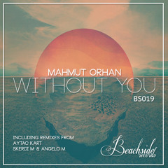 Mahmut Orhan - Without You (Original Mix)PREVIEW OUT NOW ON BEATPORT!!!