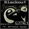 ILLegal 1 Ft. Whiteout Squad (Prod. Young Roc)