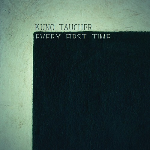 Kuno Taucher feat. Dylan Ogle - Every first Time (unreleased demomix)